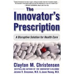The Innovator's Prescription: A Disruptive Solution for Health Care 创新处方:医疗保健的突破性解决方案
